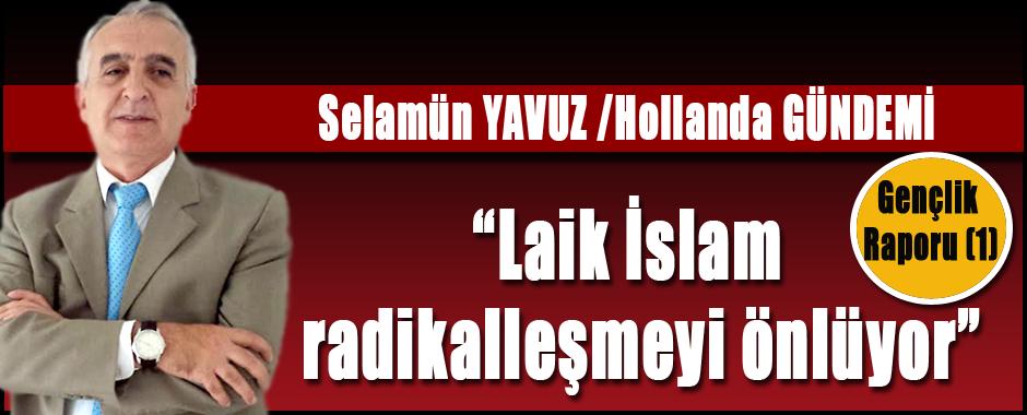 """Selamün Yavuz (Hollanda Gündemi) Gençlik Raporu (1) """"Laik İslam radikalleşmeyi önlüyor"""""""