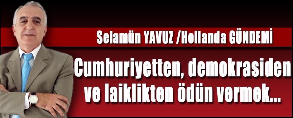 Selamün Yavuz (Hollanda Gündemi) Cumhuriyetten, demokrasiden ve laiklikten ödün vermek…