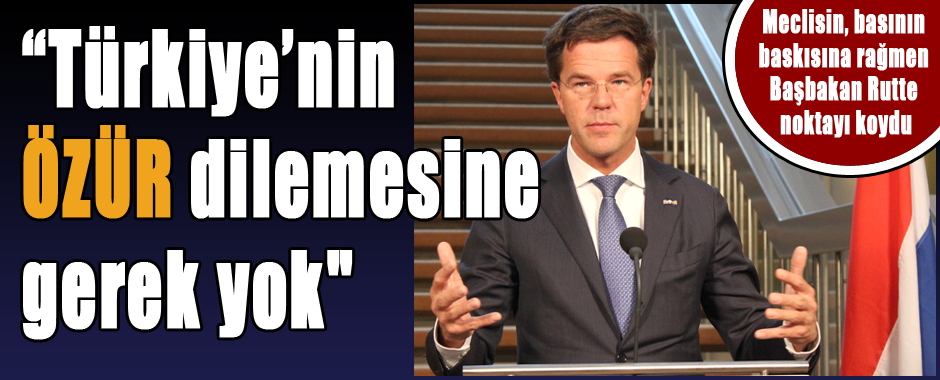 """Prime Minister Rutte put the point: """"Turkey does not need to apologize"""""""
