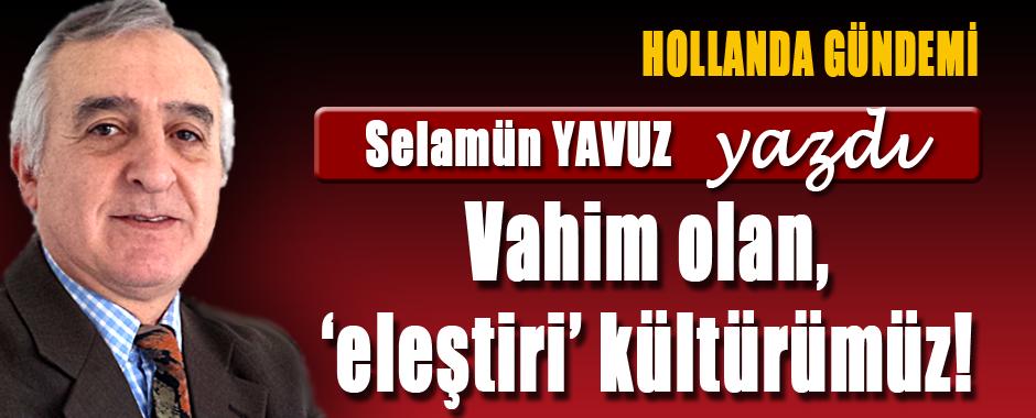 Selamün Yavuz (Hollanda Gündemi): Vahim olan, 'eleştiri' kültürümüz!