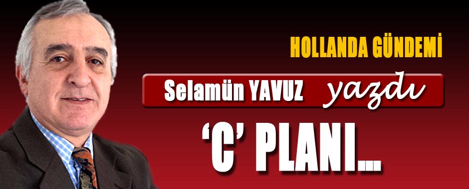 Selamün Yavuz (Hollanda Gündemi) 'C' PLANI…