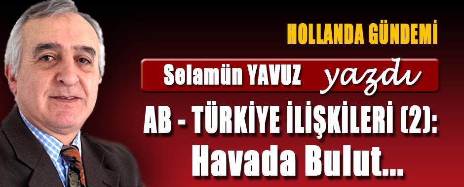 Selamün Yavuz (Hollanda Gündemi) AB-Türkiye ilişkileri (2) Havada bulut…